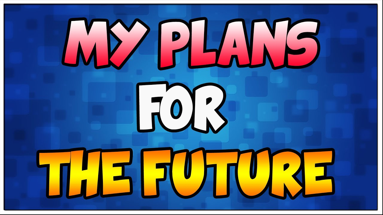 my plans for the future 2015 youtube