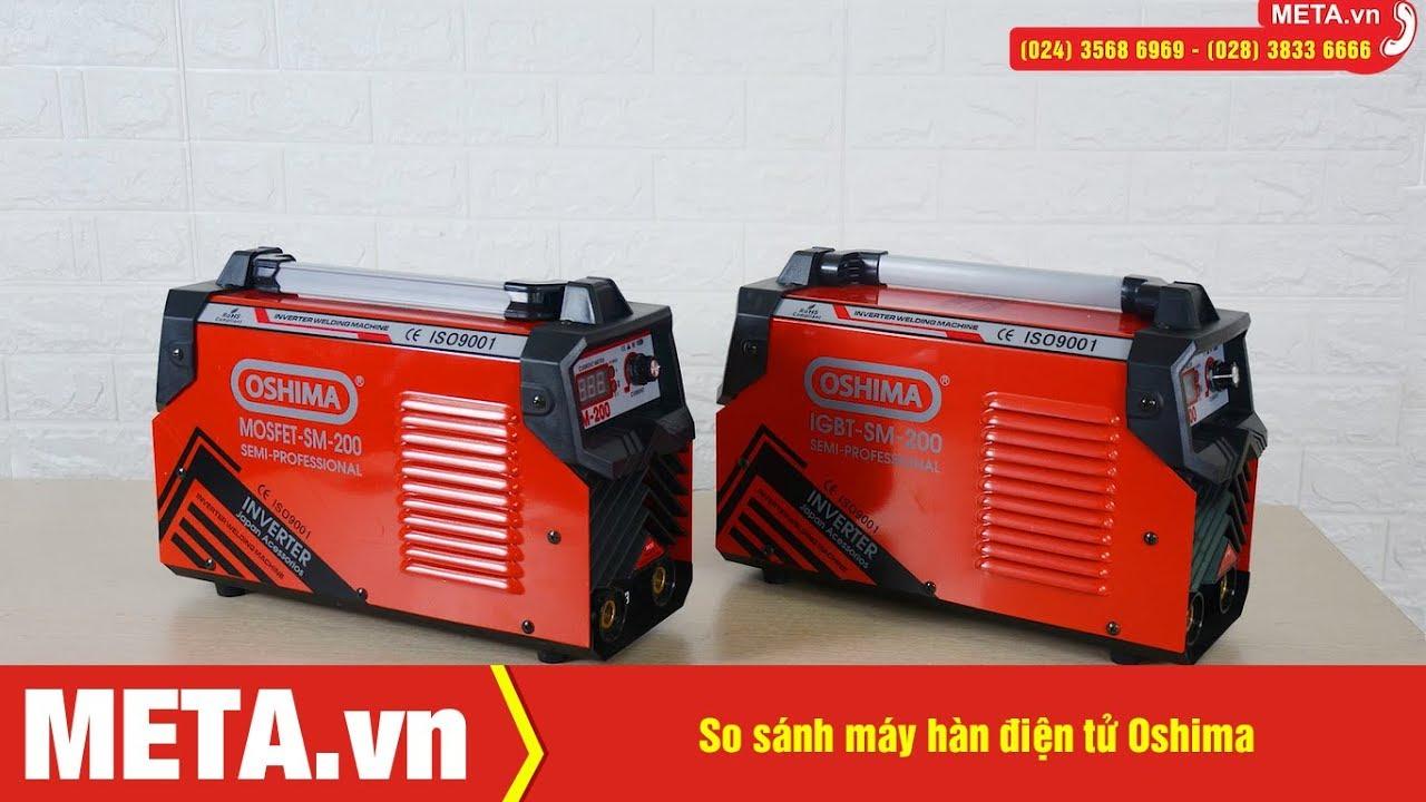 So sánh máy hàn điện tử Oshima IGBT SM-200 và MOSFET SM-200   META.vn