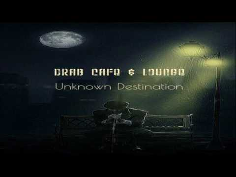 Drab Cafe & Lounge ~ Unknown Destination