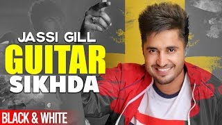 Guitar Sikhda (Official B&W Video) | Jassi Gill | Jaani | B Praak | Latest Punjabi Songs 2019