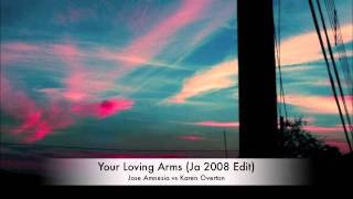 Jose Amnesia vs Karen Overton - Your Loving Arms (Ja 2009 Edit)