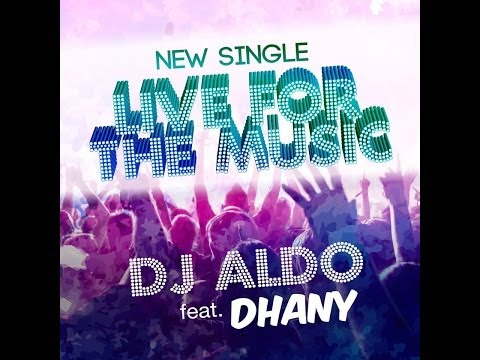 DJ Aldo Feat  Dhany -   Live For The Music