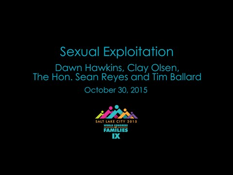 Sexual Exploitation - Dawn Hawkins, Clay Olsen, The Hon. Sean Reyes, Tim Ballard