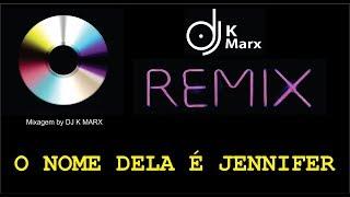 Baixar O NOME DELA É JENNIFER REMIX BY DJ K MARX