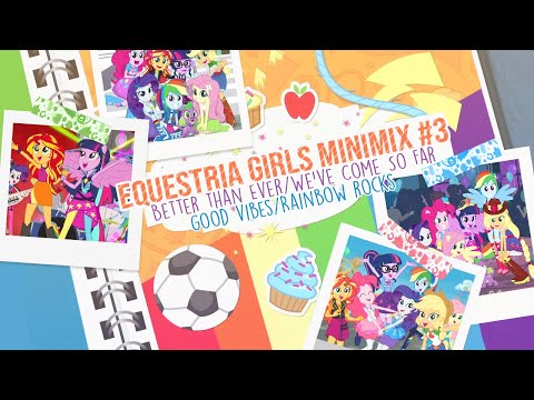 'Better Than Ever/We've Come So Far/Good Vibes/Rainbow Rocks (And More)' -  Equestria Girls [MASHUP]