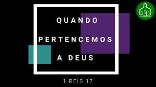 QUANDO PERTENCEMOS A DEUS - CULTO - 05/07/2020