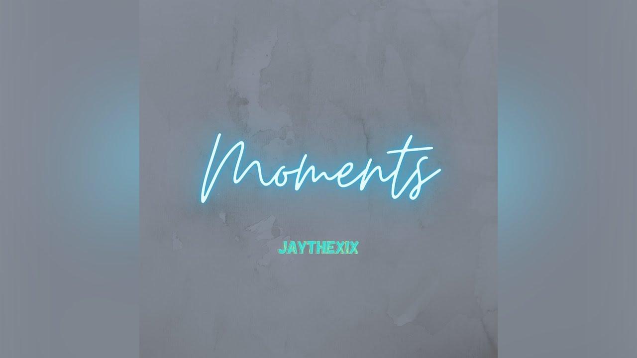 JAYTHEXIX - Moments
