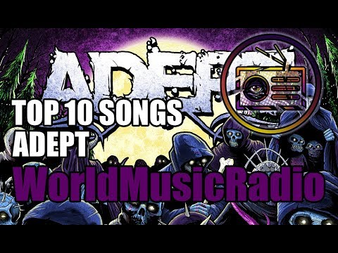 ADEPT | TOP 10 SONGS