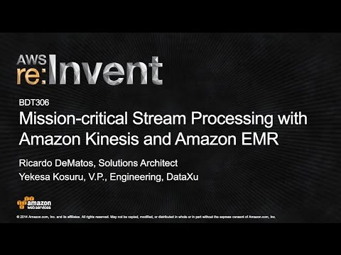 AWS re:Invent 2014 | (BDT306) Mission-Critical Stream Processing with Amazon EMR and Amazon Kinesis