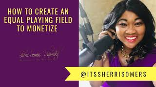 How to Create An Equal Playing Field To Monetize