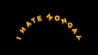 "When we began ""I Hate Monday"""