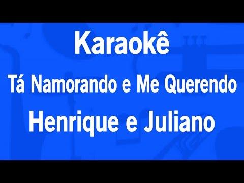 Karaokê Tá Namorando e Me Querendo - Henrique e Juliano