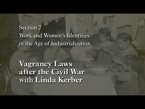 MOOC WHAW1.1x | 7.3.1 Vagrancy Laws after the Civil War with Linda Kerber