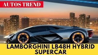 2019 Lamborghini LB48H Hybrid Supercar First Look & Review