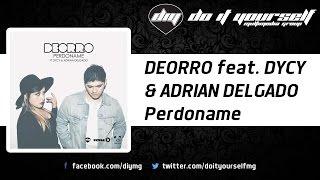 DEORRO feat. DYCY & ADRIAN DELGADO - Perdoname [Official]
