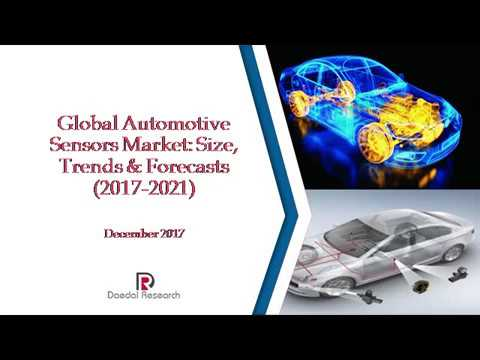 Global Automotive Sensors Market: Size, Trends & Forecasts (2017-2021)