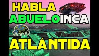 Exclusiva Abuelo Inca cuenta sorprendente info Atlántida- Mu.Origen palabra América.