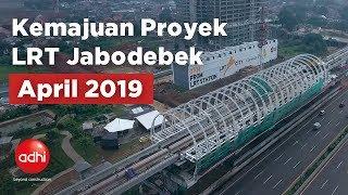 Kemajuan Proyek LRT Jabodebek   April 2019