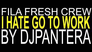 FILA FRESH CREW 02 I HATE GO TO WORK dub DJPANTERA