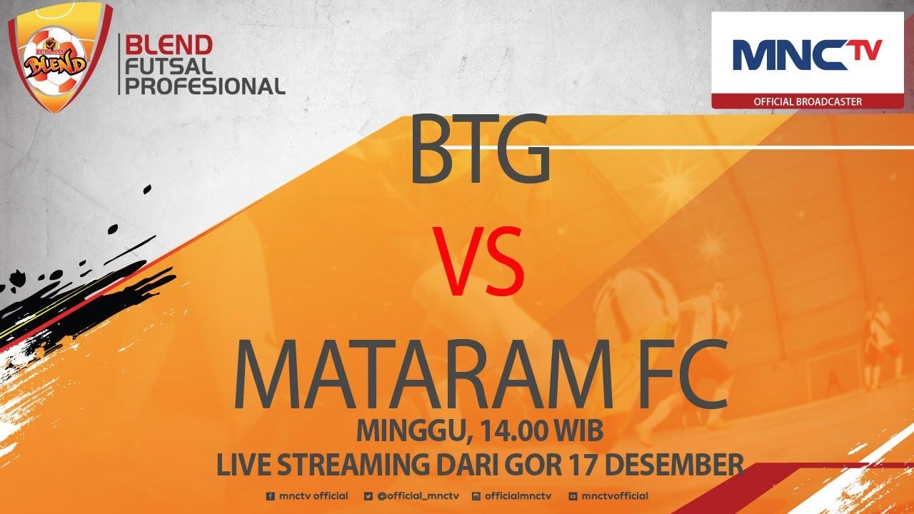 Btg Vs Mataram Fc Blend Futsal Profesional  Live Streaming Mnctv Official