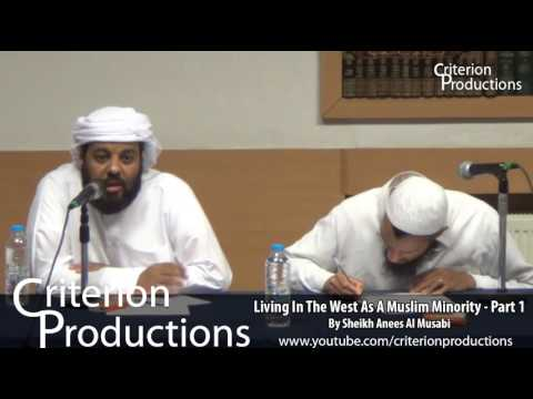 Living In The West As A Muslim Minority - Part 1 By Sheikh Anees Al Musabi