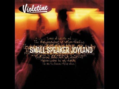 Violetine - Small Speaker Joyland ©1998 Mushroom Records Int BV