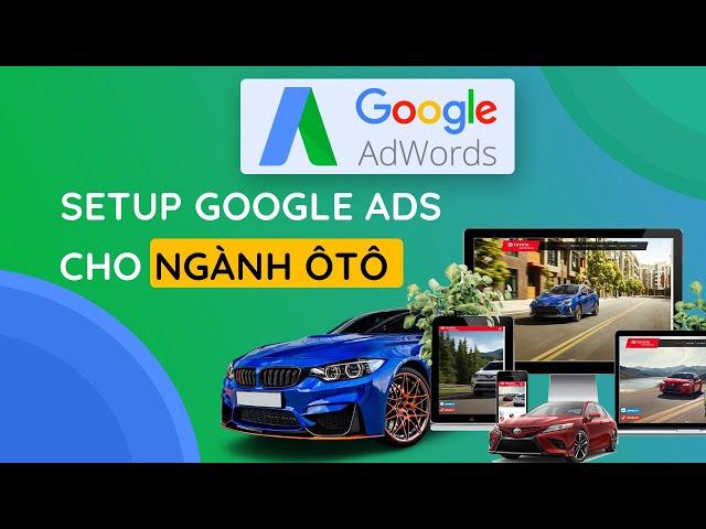 [Nguyễn Xuân Vĩnh] Hướng Dẫn Setup  Quảng Cáo Google Ads Cho Nghành ô tô