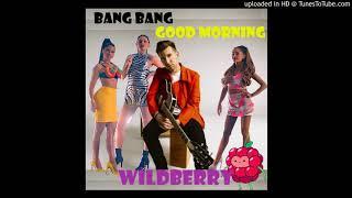 Wildberry - Bang Bang Good Morning (Jessie J, Ariana Grande, Nicki Minaj vs. Max Frost)