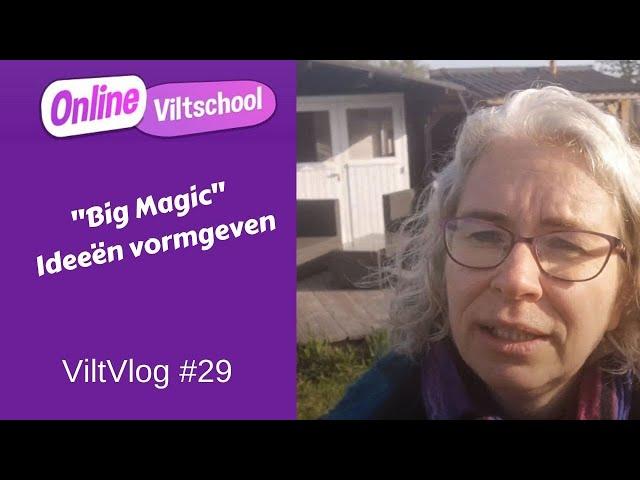Viltvlog #29 Big magic ideeën vormgeven
