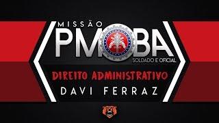 Missão PM BA Soldado/Oficial - Direito Administrativo Prof. Davi Ferraz thumbnail