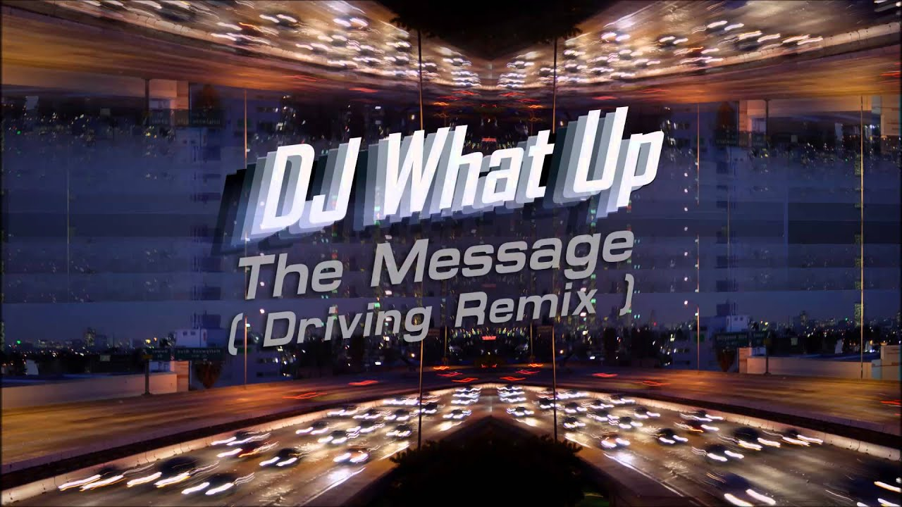 DJ What Up - The Message (Driving Remix)