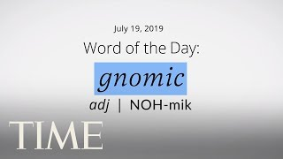 Word Of The Day: GNOMIC | Merriam-Webster Word Of The Day | TIME
