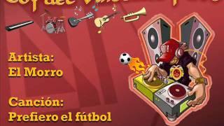 El Morro - Prefiero el fútbol