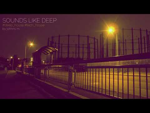 Sounds Like Deep | Deep House Set | 2017 Mixed By Johnny M