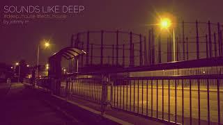 Sounds Like Deep | Deep House Set | 2017 Mixed By Johnny M