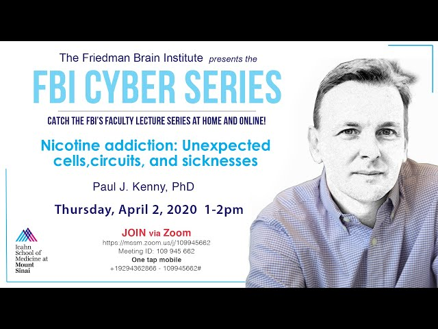 FBI Cyber Series - Nicotine Addiction: Unexpected Cells, Circuits, and Sicknesses by Paul Kenny, PhD