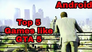 Top 5 Openworld Games Like GTA 5 For Android||Best Graphic Games||2018