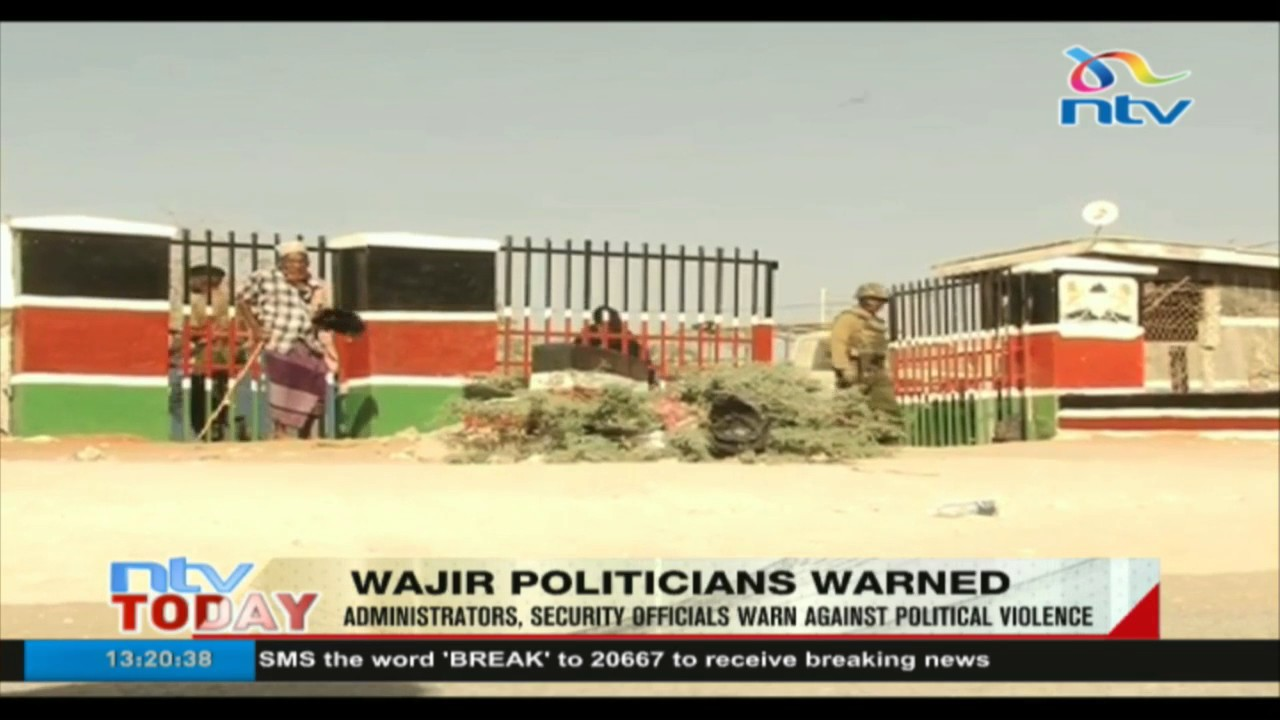 Wajir administrators, security officials warned against political violence