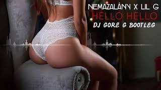 NEMAZALÁNY x LIL G - HELLO HELLO (Dj Gore G. Bootleg)