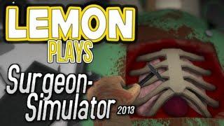 """""""Lemon Plays"""" - Surgeon Simulator 2013"""