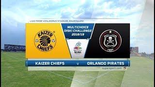 MultiChoice Diski Challenge 2018/19 |  Kaizer Chiefs vs Orlando Pirates