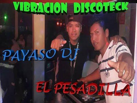 PAYASO DJ Ft EL PESADILLA MIX EN LA VIBRACION DISCOTECKA //JAVIER MT