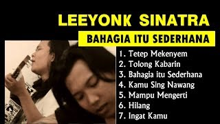 Download lagu LEEYONK SINATRA FULL ALBUM BAHAGIA ITU SEDERHANA