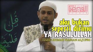 aku bukan seperti dirimu Ya Rasulullah ~ Habib Ahmad Hassan Al Jufri