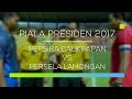 Hasil Pertandingan Persiba Balikpapan vs Persela Lamongan - Video Gol, Skor Sepak Bola Piala Presiden Persiba Balikpapan vs Persela Lamongan 06 Februari 2017