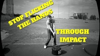 Stop Flicking The Hands Through Impact
