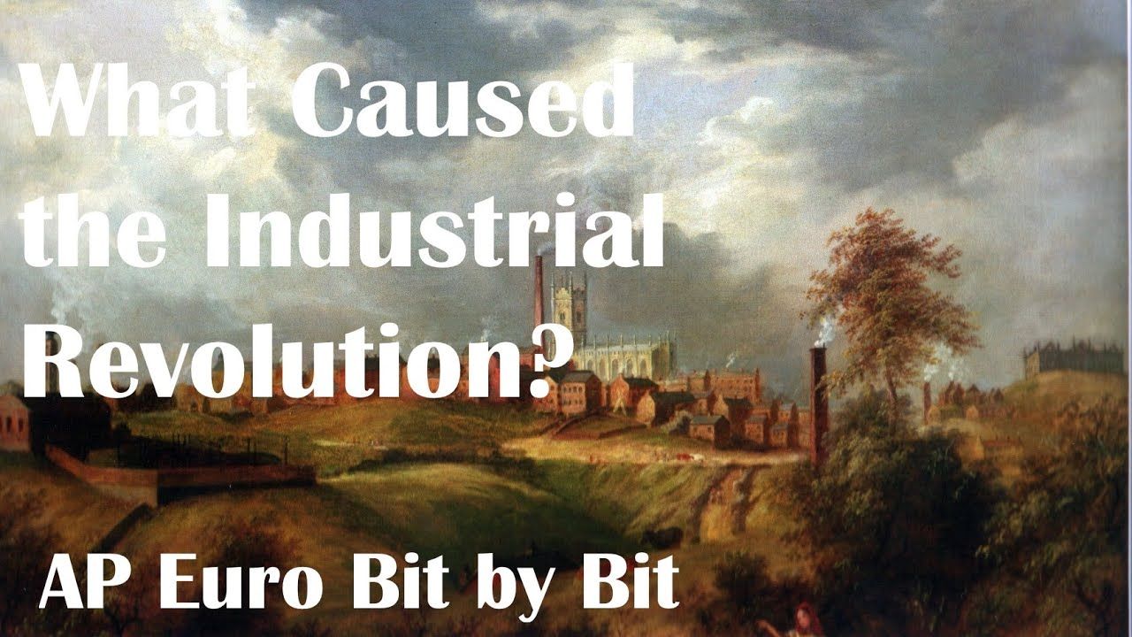 what caused the industrial revolution ap euro bit by bit  what caused the industrial revolution ap euro bit by bit 28