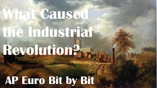 What Caused the Industrial Revolution? AP Euro Bit by Bit #28