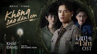 """KHÔNG SAO ĐÂU EM (OST TÂM SẮC TẤM"""") - KHẢI ĐĂNG - OFFICIAL MV"""