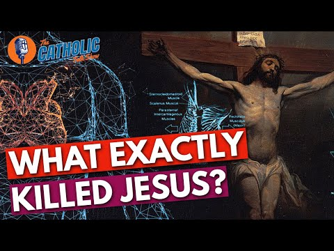 How Did Jesus Die? The Science Of The Crucifixion | The Catholic Talk Show
